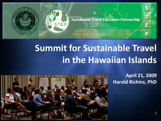 Summit for Sustainable Travel  in the Hawaiian Islands  April 21, 2009 Harold Richins, PhD