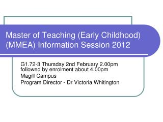 Master of Teaching (Early Childhood) (MMEA) Information Session 2012