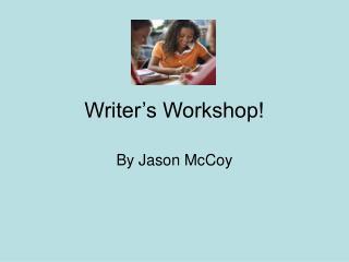 Writer's Workshop!
