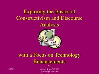 Exploring the Basics of Constructivism and Discourse Analysis with a Focus on Technology Enhancements Day 3