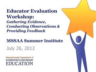 Educator Evaluation Workshop: Gathering Evidence, Conducting Observations & Providing Feedback  MSSAA Summer Institute
