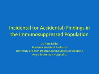 Incidental (or Accidental) Findings in the Immunosuppressed Population