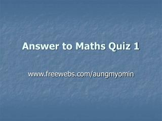 Answer to Maths Quiz 1