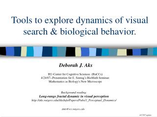 Tools to explore dynamics of visual search & biological behavior.