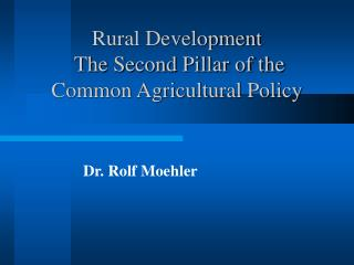 Rural Development  The Second Pillar of the Common Agricultural Policy