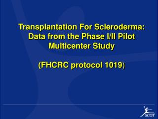 Transplantation For Scleroderma:  Data from the Phase I/II Pilot Multicenter Study  (FHCRC protocol 1019 )