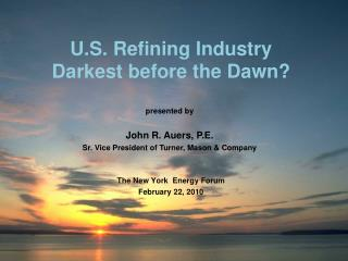 U.S. Refining Industry  Darkest before the Dawn?