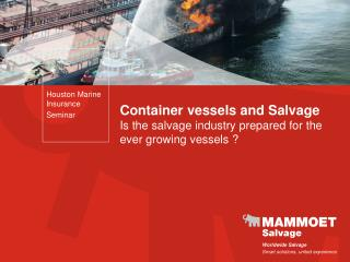 Container vessels and Salvage Is the salvage industry prepared for the ever growing vessels