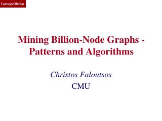 Mining Billion-Node Graphs - Patterns and Algorithms