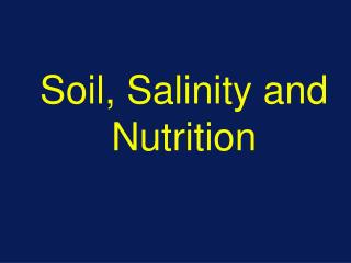 Soil, Salinity and Nutrition