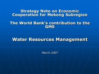 Strategy Note on Economic Cooperation for Mekong Subregion    The World Bank s contribution to the GMS      Water Resour