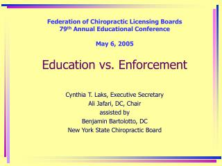 Federation of Chiropractic Licensing Boards 79 th  Annual Educational Conference May 6, 2005 Education vs. Enforcement C
