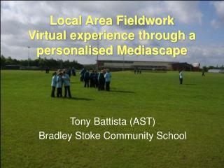 Local Area Fieldwork Virtual experience through a personalised Mediascape