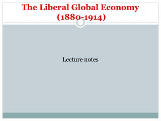 The Liberal Global Economy  (1880-1914)