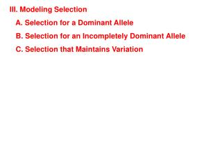 III. Modeling Selection    A. Selection for a Dominant Allele    B. Selection for an Incompletely Dominant Allele	    C.