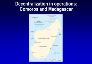 Decentralization in operations:  Comoros and Madagascar