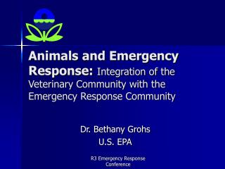 Animals and Emergency Response: Integration of the Veterinary Community with the Emergency Response Community