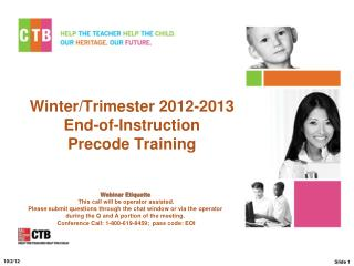 Winter/Trimester  201 2 -2013 End-of-Instruction  Precode Training