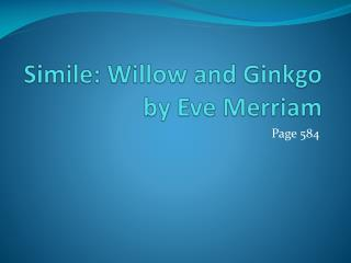 Simile :  Willow  and Ginkgo by Eve Merriam