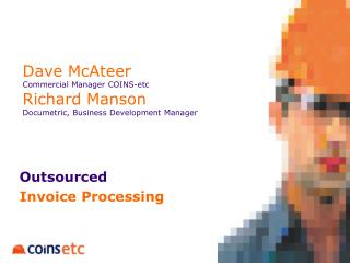 Dave McAteer Commercial Manager COINS-etc Richard Manson Documetric, Business Development Manager