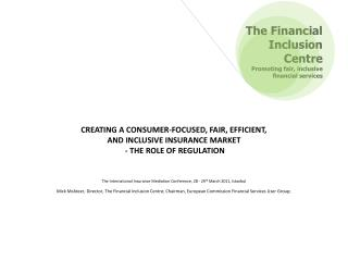CREATING A CONSUMER-FOCUSED, FAIR, EFFICIENT,  AND INCLUSIVE INSURANCE MARKET  - THE ROLE OF REGULATION