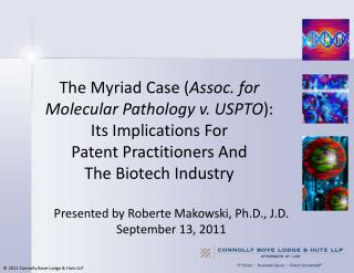 The Myriad Case ( Assoc. for Molecular Pathology v. USPTO ):  Its Implications For  Patent Practitioners And  The Biotec