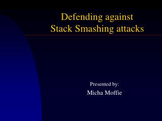 Defending against  Stack Smashing attacks
