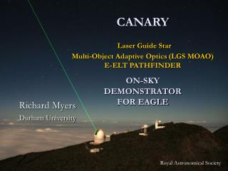 CANARY Laser Guide Star  Multi-Object Adaptive Optics (LGS MOAO) E-ELT PATHFINDER ON-SKY DEMONSTRATOR FOR EAGLE
