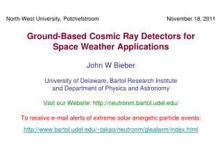 John W Bieber University of Delaware, Bartol Research Institute and Department of Physics and Astronomy Visit our Websit