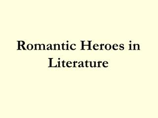 Romantic Heroes in Literature