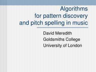 Algorithms  for pattern discovery  and pitch spelling in music