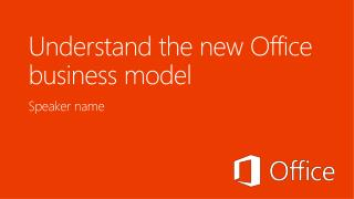 Understand the new  Office business  model