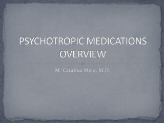 PSYCHOTROPIC MEDICATIONS OVERVIEW