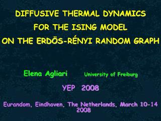 Elena Agliari	     University of Freiburg YEP  2008 Eurandom, Eindhoven, The Netherlands, March 10-14 2008