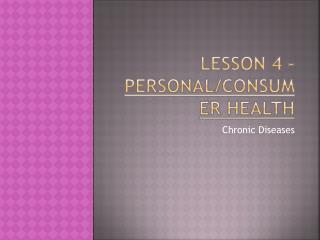 Lesson 4 – Personal/Consumer Health