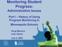 Monitoring Student Progress:  Administrative Issues  Part I   History of Using            Progress Monitoring in Minneap