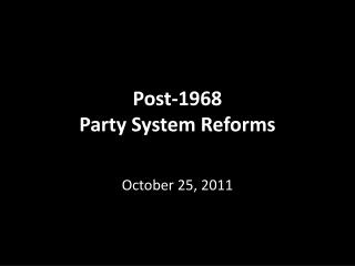 Post-1968 Party System Reforms