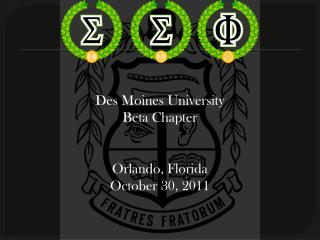 Des Moines University Beta Chapter   Orlando, Florida October 30, 2011