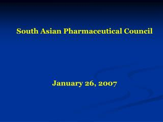 South Asian Pharmaceutical Council            January 26, 2007