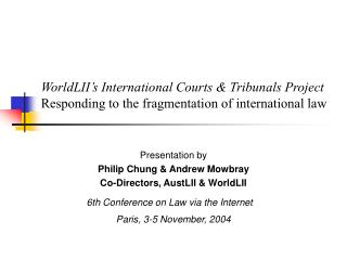 WorldLII s International Courts  Tribunals Project Responding to the fragmentation of international law