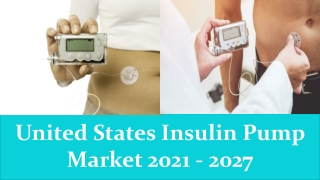 United States Insulin Pump Market Growth 2021 - 2027