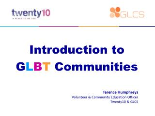 Introduction to             G L B T  Communities
