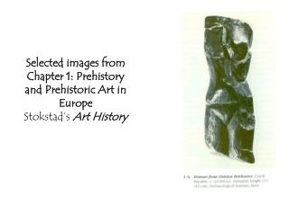 Selected images from Chapter 1: Prehistory and Prehistoric Art in Europe Stokstad's Art History