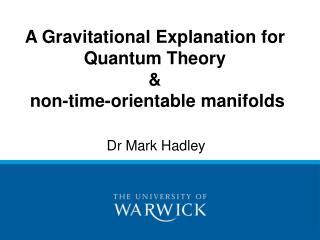 A Gravitational Explanation for Quantum Theory &  non-time-orientable manifolds