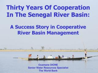 Thirty Years Of Cooperation In The Senegal River Basin: A Success Story in Cooperative River Basin Management