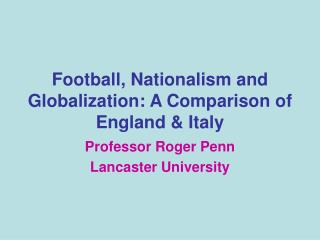 Football, Nationalism and Globalization: A Comparison of England & Italy