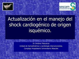 Actualización en el manejo  del  s hock cardiogénico  de origen isquémico .