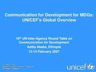 Communication for Development for MDGs: UNICEF s Global Overview