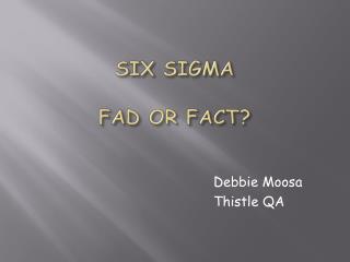 SIX SIGMA FAD OR FACT?