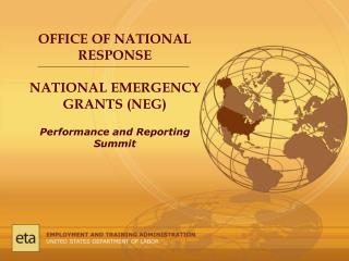 OFFICE OF NATIONAL  RESPONSE  NATIONAL EMERGENCY GRANTS (NEG) Performance and Reporting  Summit